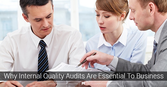 Internal Quality Audits Are Essential To Business